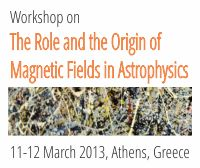 The Role and The Origin of Magnetic Fields in Astrophysics Workshop 2013